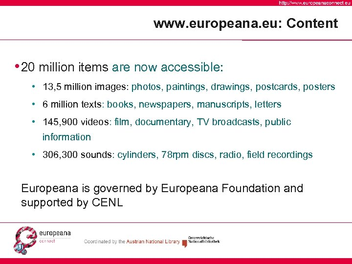 www. europeana. eu: Content • 20 million items are now accessible: • 13, 5