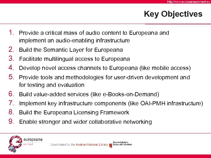 Key Objectives 1. Provide a critical mass of audio content to Europeana and implement