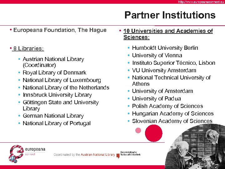 Partner Institutions • Europeana Foundation, The Hague • 10 Universities and Academies of Sciences: