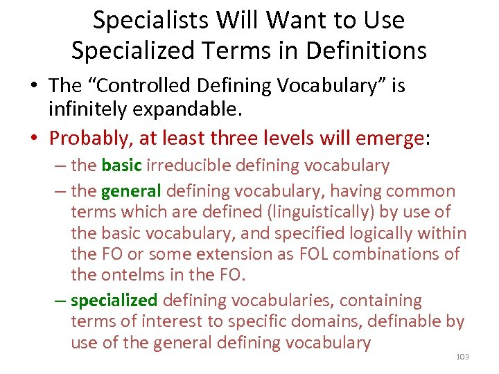 "Specialists Will Want to Use Specialized Terms in Definitions • The ""Controlled Defining Vocabulary"""