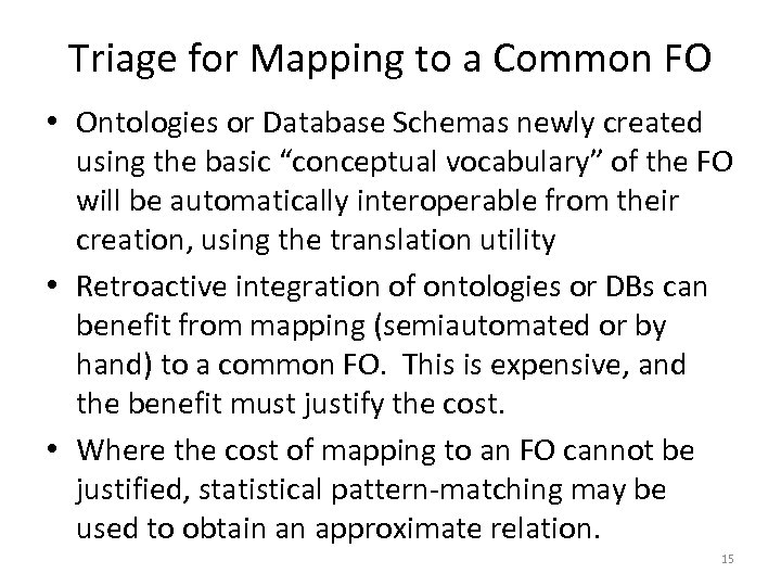 Triage for Mapping to a Common FO • Ontologies or Database Schemas newly created