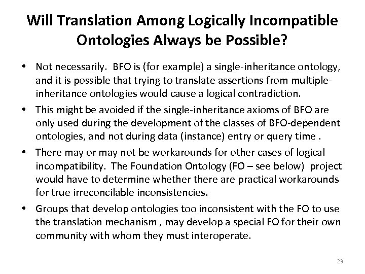 Will Translation Among Logically Incompatible Ontologies Always be Possible? • Not necessarily. BFO is