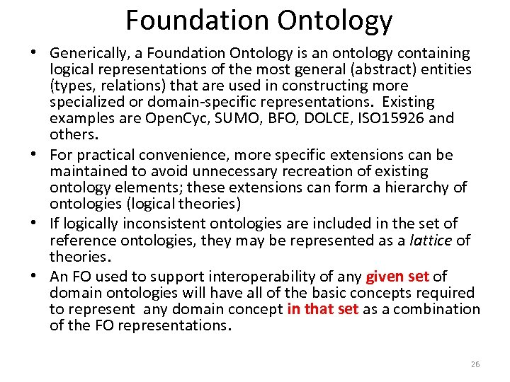 Foundation Ontology • Generically, a Foundation Ontology is an ontology containing logical representations of