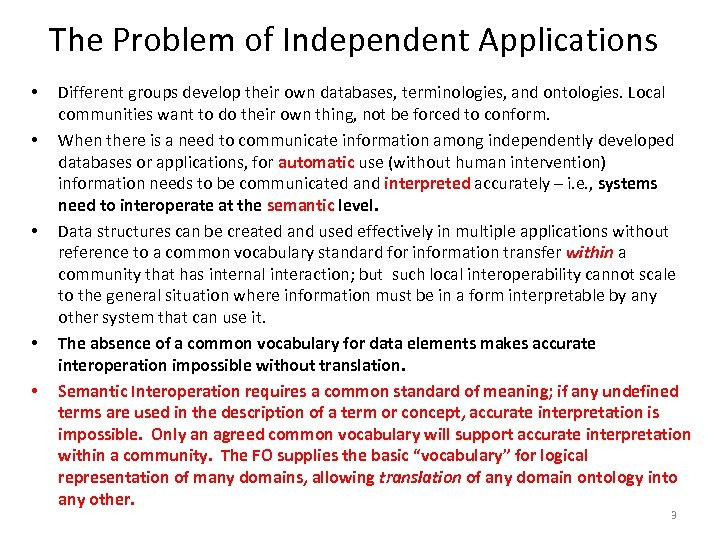 The Problem of Independent Applications • • • Different groups develop their own databases,