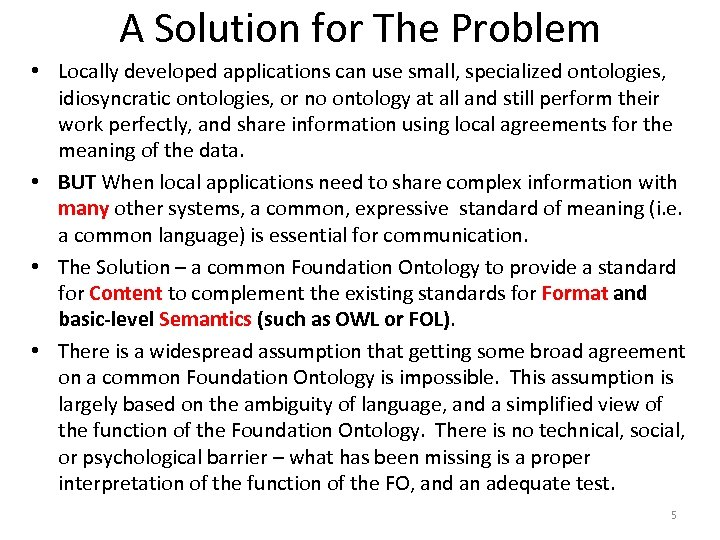 A Solution for The Problem • Locally developed applications can use small, specialized ontologies,
