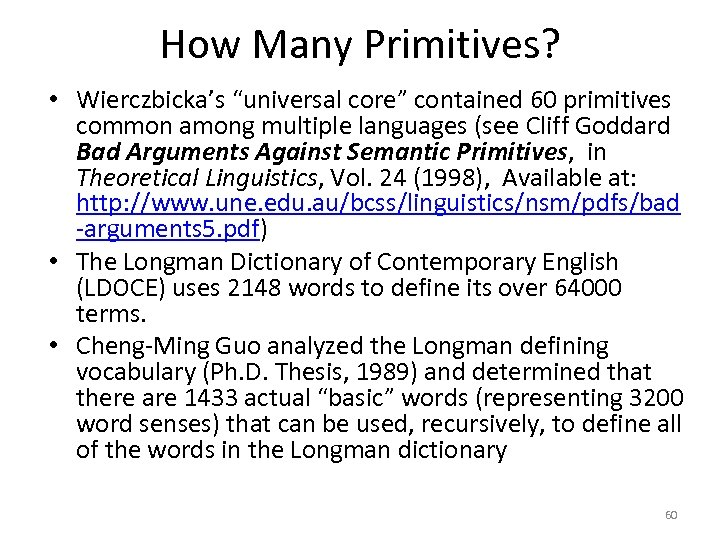 "How Many Primitives? • Wierczbicka's ""universal core"" contained 60 primitives common among multiple languages"