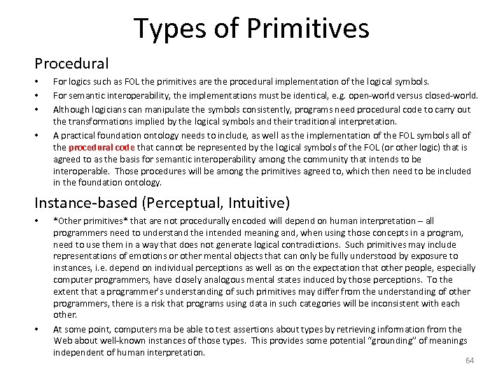 Types of Primitives Procedural • • For logics such as FOL the primitives are