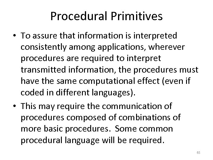 Procedural Primitives • To assure that information is interpreted consistently among applications, wherever procedures