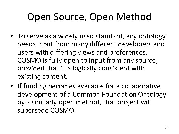 Open Source, Open Method • To serve as a widely used standard, any ontology