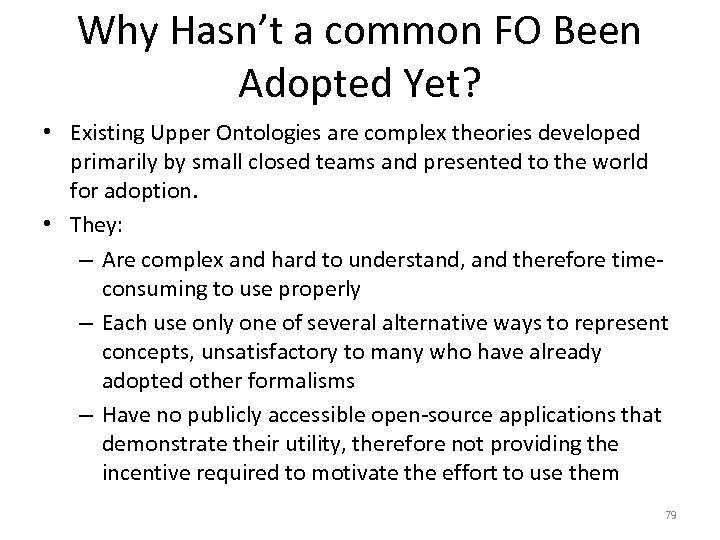 Why Hasn't a common FO Been Adopted Yet? • Existing Upper Ontologies are complex