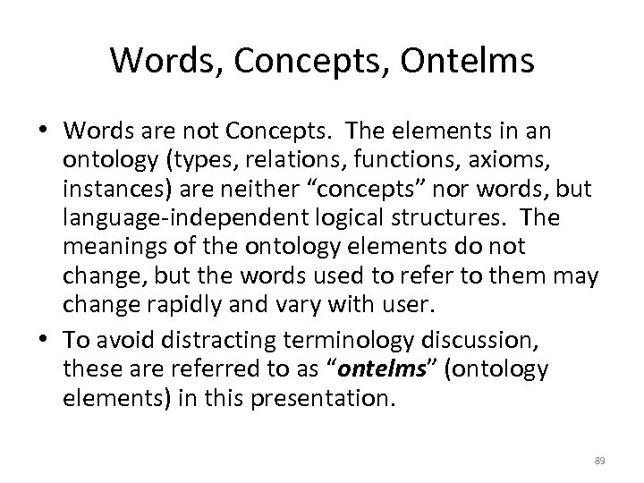 Words, Concepts, Ontelms • Words are not Concepts. The elements in an ontology (types,