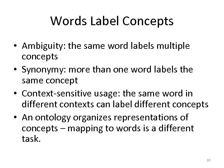 Words Label Concepts • Ambiguity: the same word labels multiple concepts • Synonymy: more