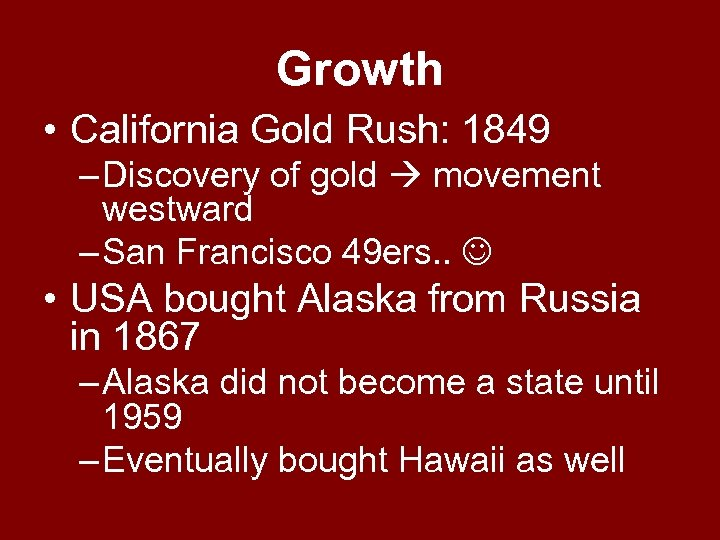 Growth • California Gold Rush: 1849 – Discovery of gold movement westward – San