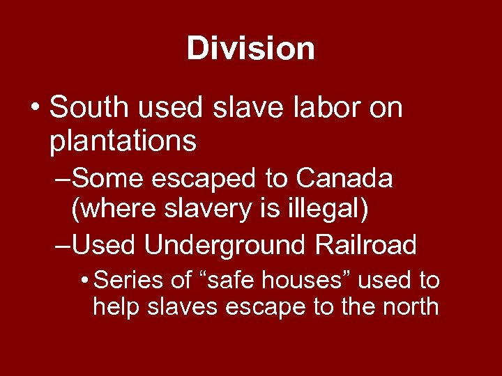 Division • South used slave labor on plantations –Some escaped to Canada (where slavery