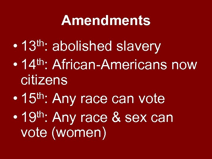 Amendments • 13 th: abolished slavery • 14 th: African-Americans now citizens th: Any