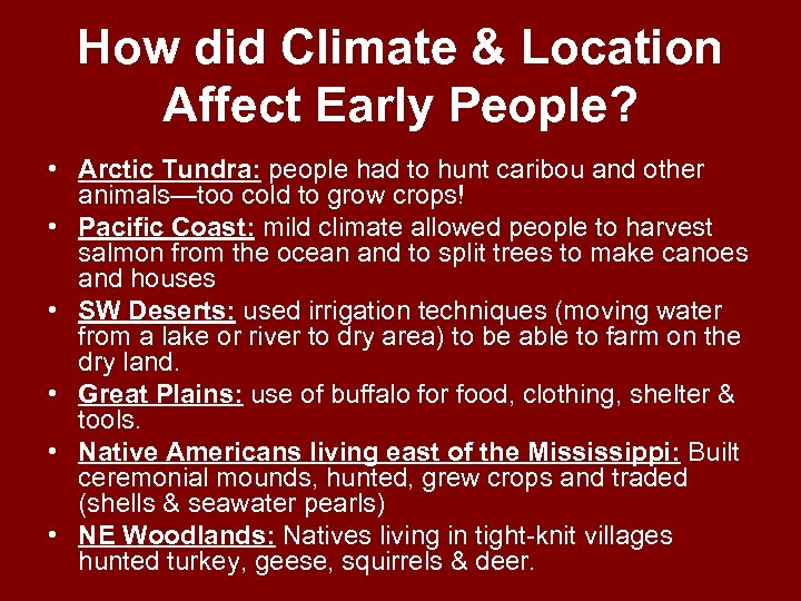 How did Climate & Location Affect Early People? • Arctic Tundra: people had to