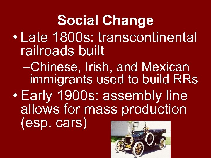 Social Change • Late 1800 s: transcontinental railroads built –Chinese, Irish, and Mexican immigrants