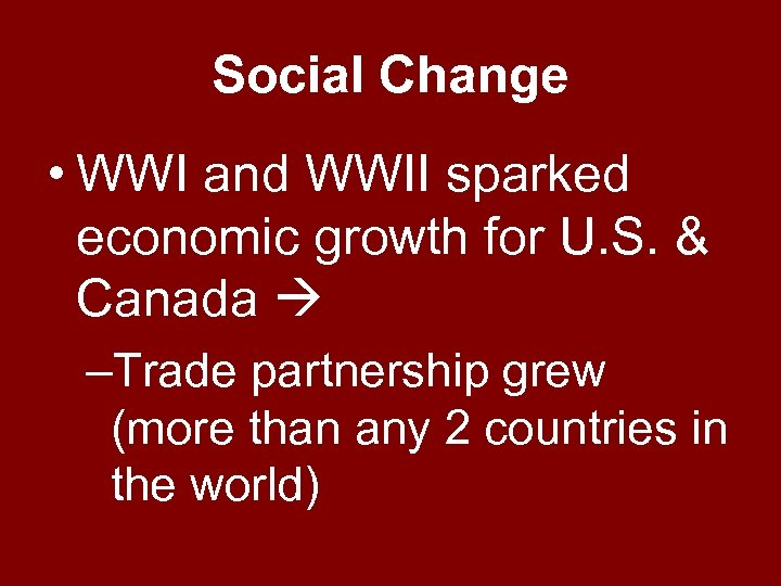 Social Change • WWI and WWII sparked economic growth for U. S. & Canada