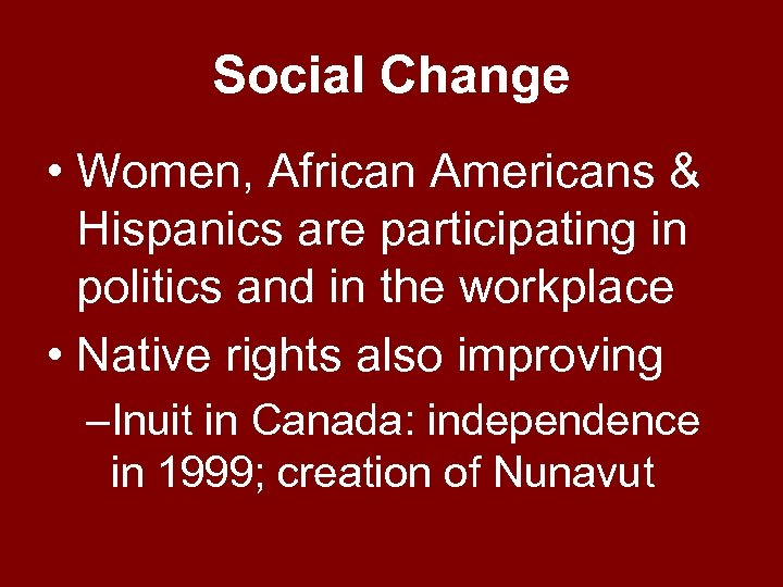 Social Change • Women, African Americans & Hispanics are participating in politics and in