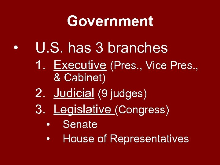 Government • U. S. has 3 branches 1. Executive (Pres. , Vice Pres. ,