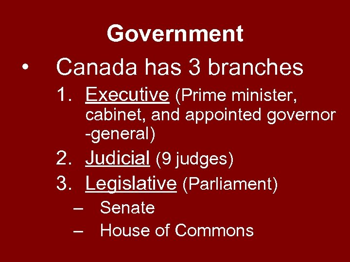 • Government Canada has 3 branches 1. Executive (Prime minister, cabinet, and appointed
