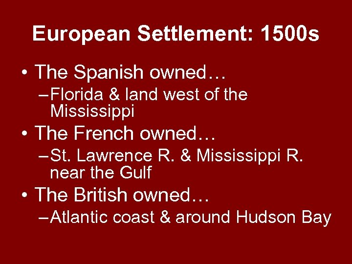 European Settlement: 1500 s • The Spanish owned… – Florida & land west of