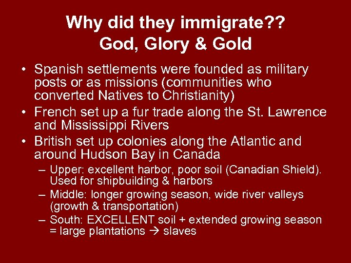 Why did they immigrate? ? God, Glory & Gold • Spanish settlements were founded