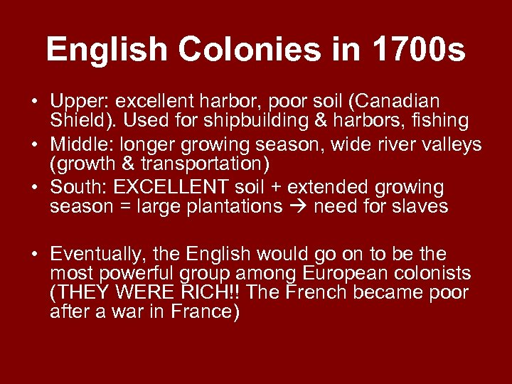 English Colonies in 1700 s • Upper: excellent harbor, poor soil (Canadian Shield). Used