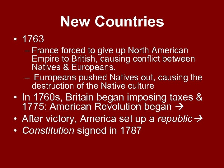New Countries • 1763 – France forced to give up North American Empire to