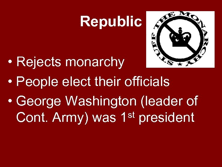 Republic • Rejects monarchy • People elect their officials • George Washington (leader of