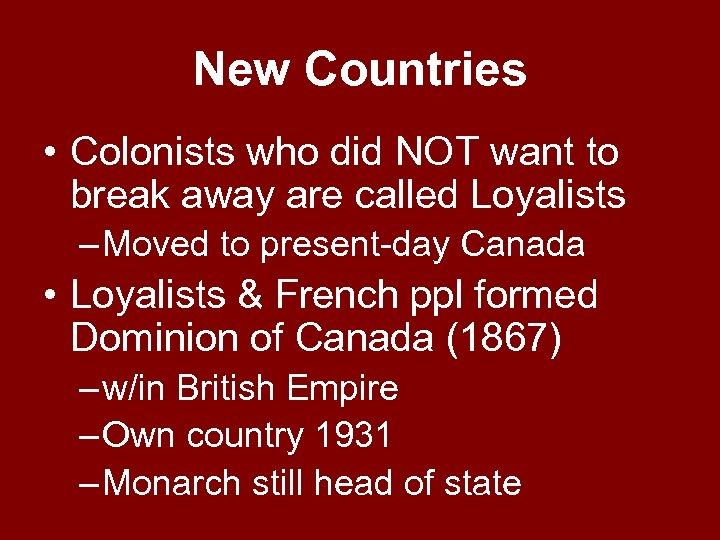 New Countries • Colonists who did NOT want to break away are called Loyalists