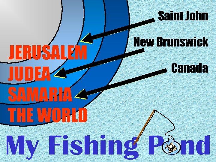 Saint John JERUSALEM JUDEA SAMARIA THE WORLD New Brunswick Canada My Fishing Pond