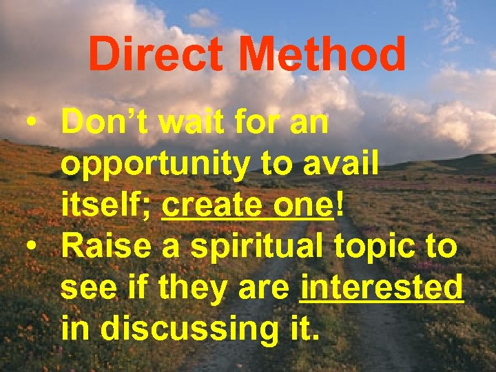 Direct Method • Don't wait for an opportunity to avail itself; create one! •