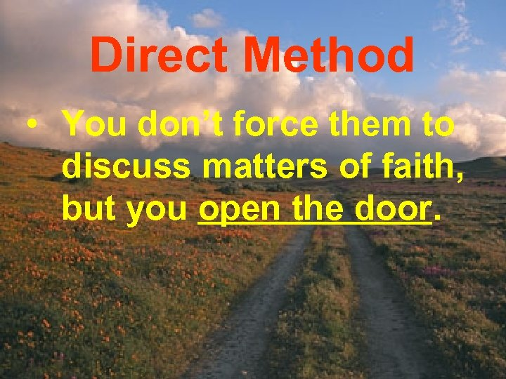 Direct Method • You don't force them to discuss matters of faith, but you