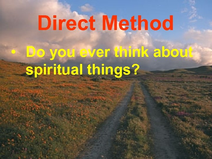 Direct Method • Do you ever think about spiritual things?