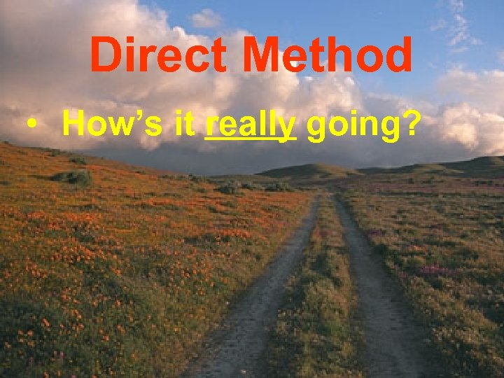 Direct Method • How's it really going?
