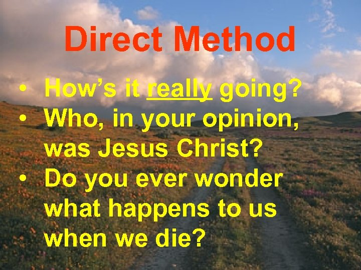 Direct Method • How's it really going? • Who, in your opinion, was Jesus