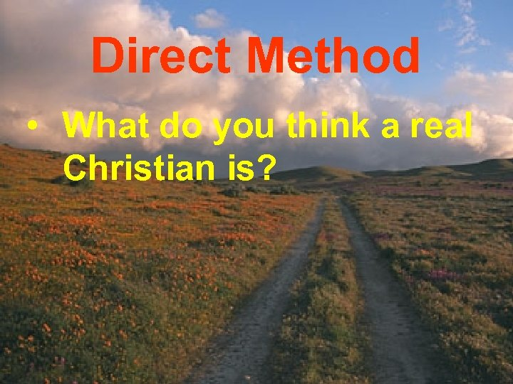 Direct Method • What do you think a real Christian is?