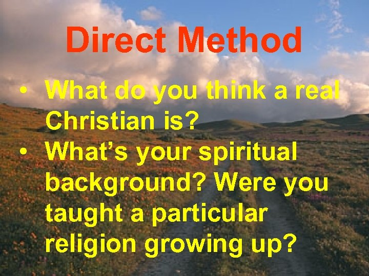 Direct Method • What do you think a real Christian is? • What's your