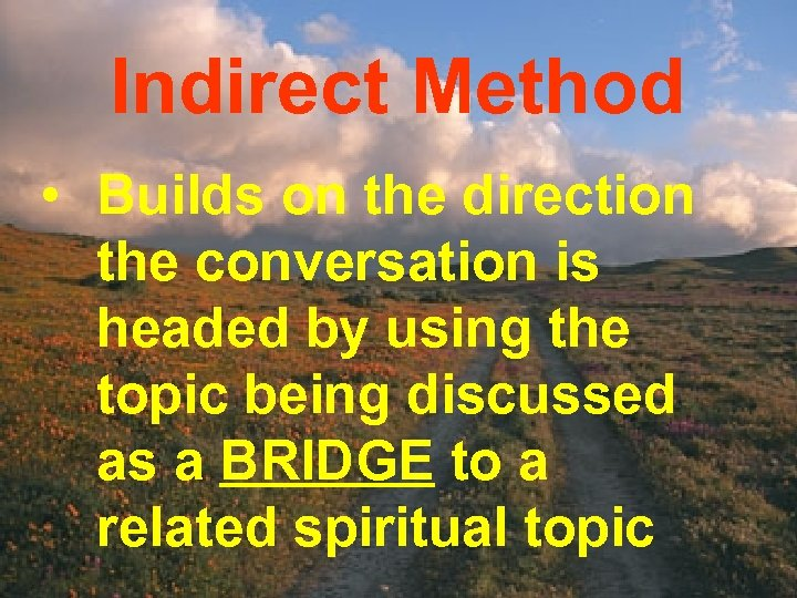 Indirect Method • Builds on the direction the conversation is headed by using the