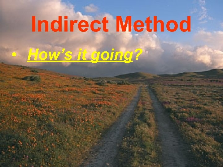 Indirect Method • How's it going?