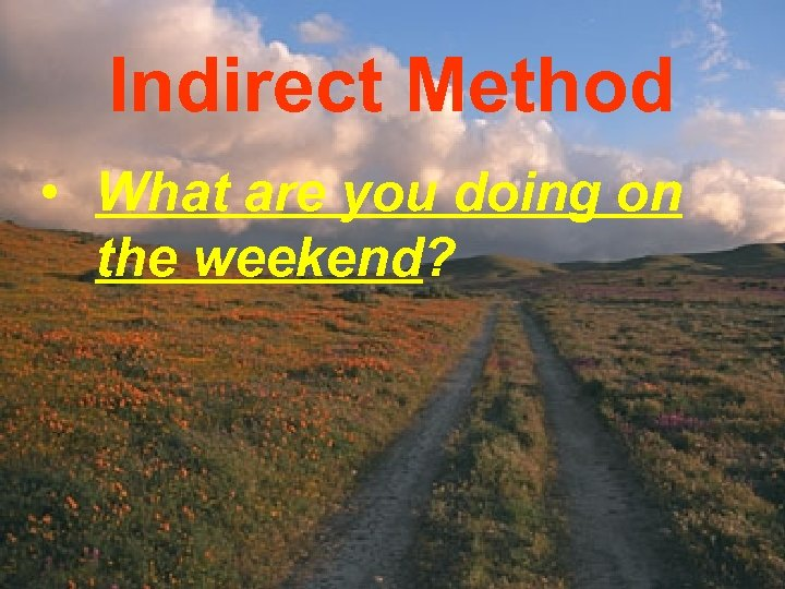 Indirect Method • What are you doing on the weekend?