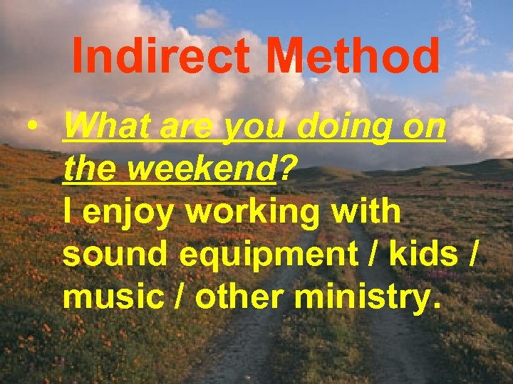 Indirect Method • What are you doing on the weekend? I enjoy working with