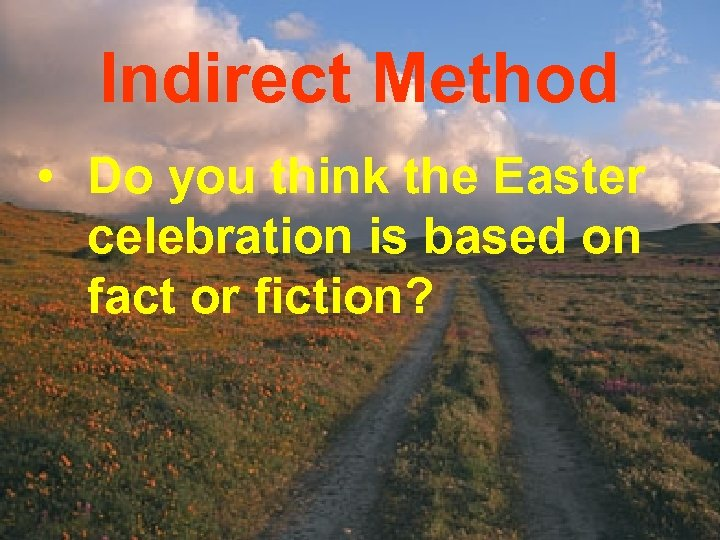 Indirect Method • Do you think the Easter celebration is based on fact or
