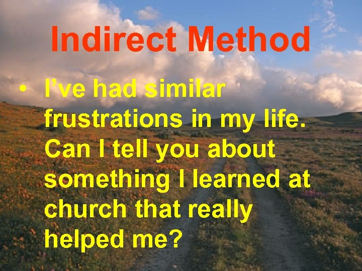 Indirect Method • I've had similar frustrations in my life. Can I tell you