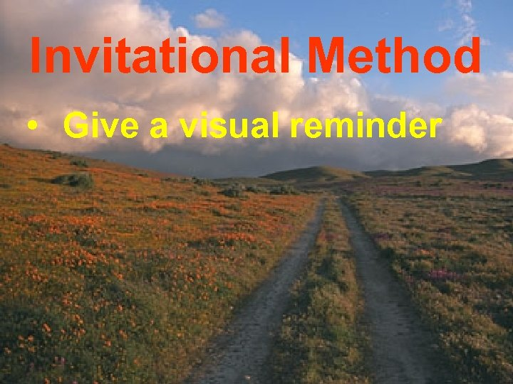 Invitational Method • Give a visual reminder