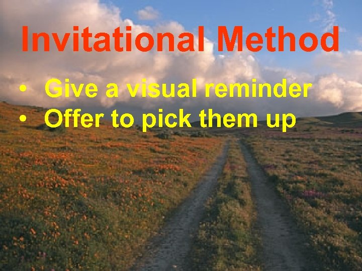 Invitational Method • Give a visual reminder • Offer to pick them up