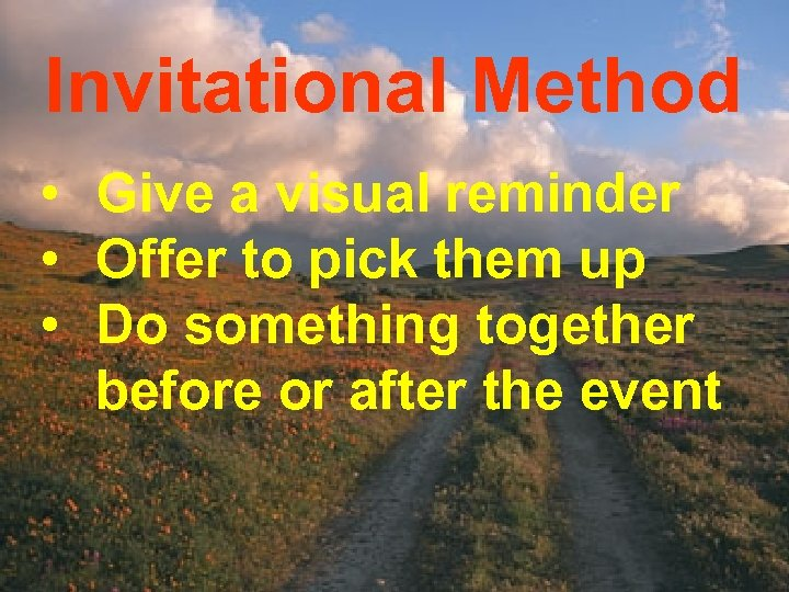 Invitational Method • Give a visual reminder • Offer to pick them up •