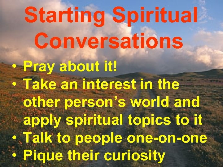 Starting Spiritual Conversations • Pray about it! • Take an interest in the other
