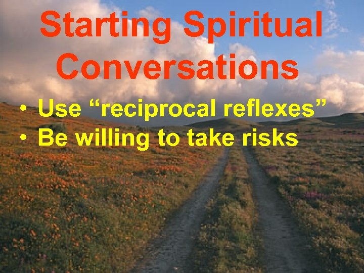 """Starting Spiritual Conversations • Use """"reciprocal reflexes"""" • Be willing to take risks"""